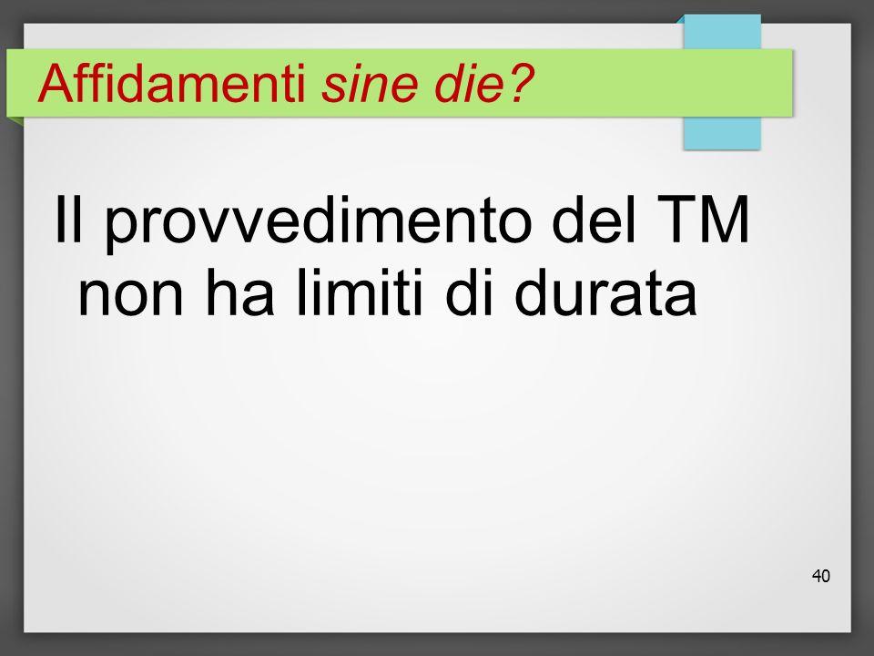 Affidamenti sine die Il provvedimento del TM non ha limiti di durata