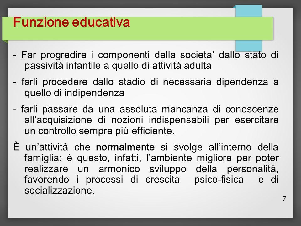 Funzione educativa - Far progredire i componenti della societa' dallo stato di passività infantile a quello di attività adulta.