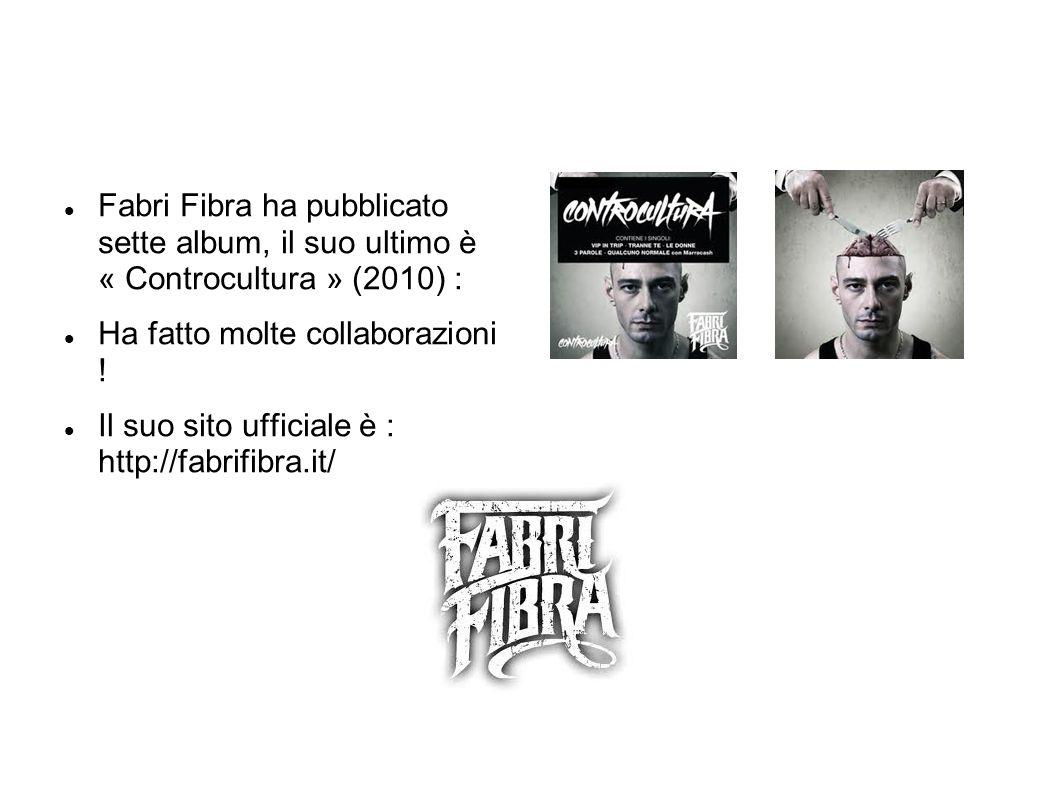Fabri Fibra ha pubblicato sette album, il suo ultimo è « Controcultura » (2010) :