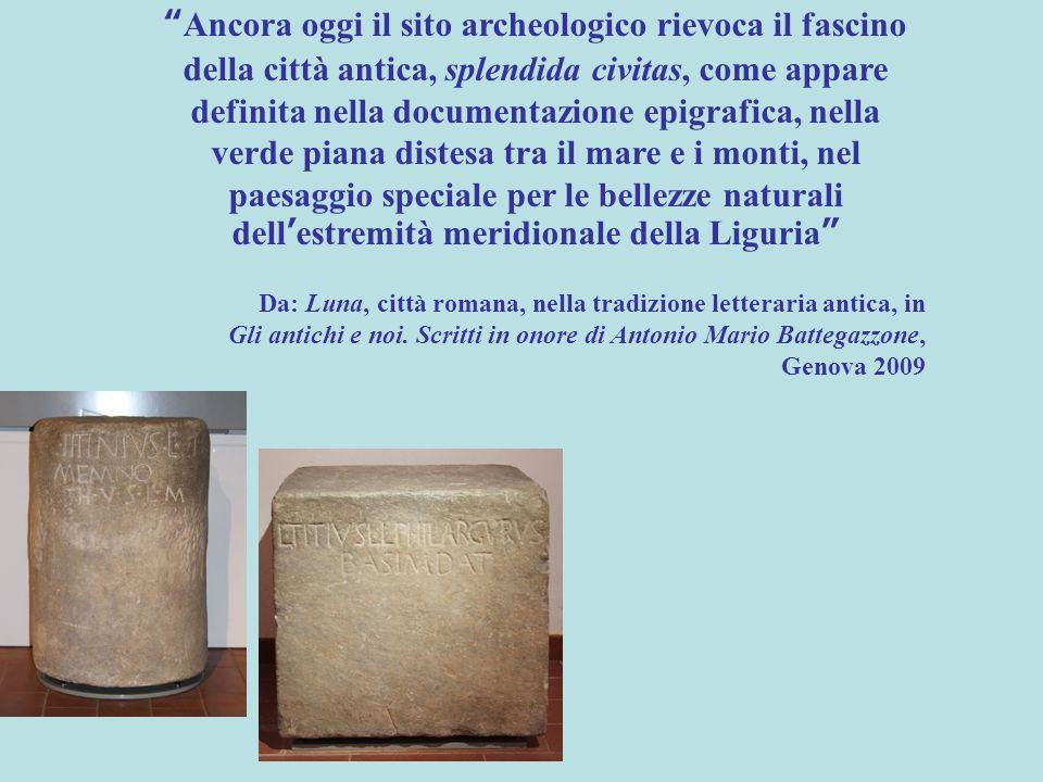 Ancora oggi il sito archeologico rievoca il fascino della città antica, splendida civitas, come appare definita nella documentazione epigrafica, nella verde piana distesa tra il mare e i monti, nel paesaggio speciale per le bellezze naturali dell'estremità meridionale della Liguria