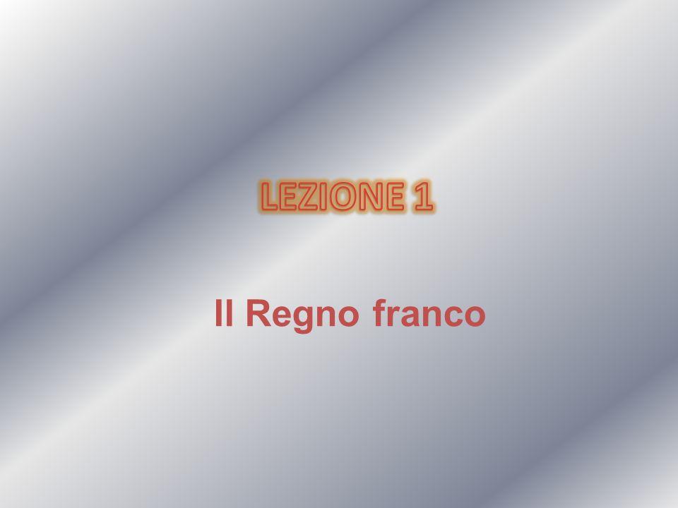 LEZIONE 1 Il Regno franco