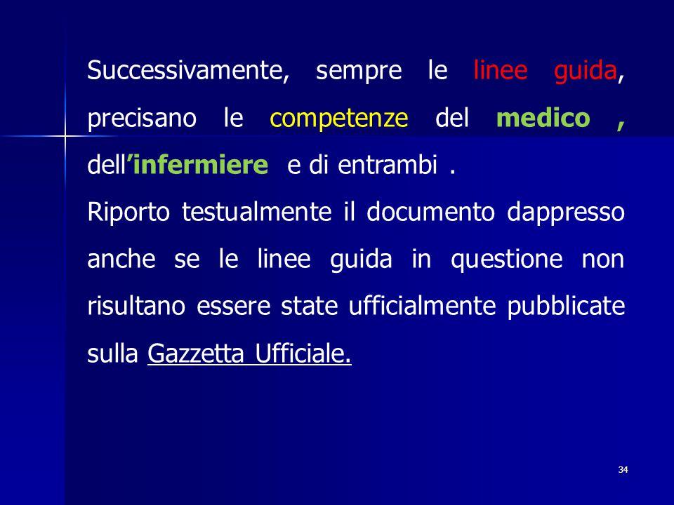 Successivamente, sempre le linee guida, precisano le competenze del medico , dell'infermiere e di entrambi .