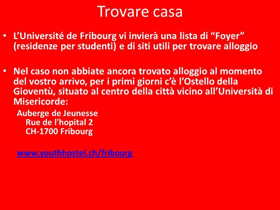 Trovare casa L'Université de Fribourg vi invierà una lista di Foyer (residenze per studenti) e di siti utili per trovare alloggio.