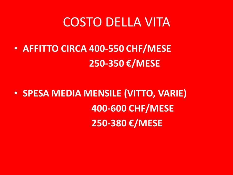 COSTO DELLA VITA AFFITTO CIRCA 400-550 CHF/MESE 250-350 €/MESE
