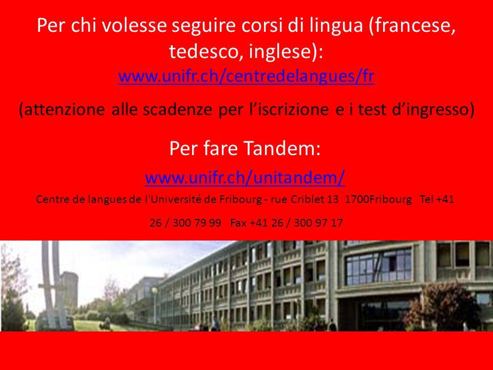 Per chi volesse seguire corsi di lingua (francese, tedesco, inglese): www.unifr.ch/centredelangues/fr (attenzione alle scadenze per l'iscrizione e i test d'ingresso)