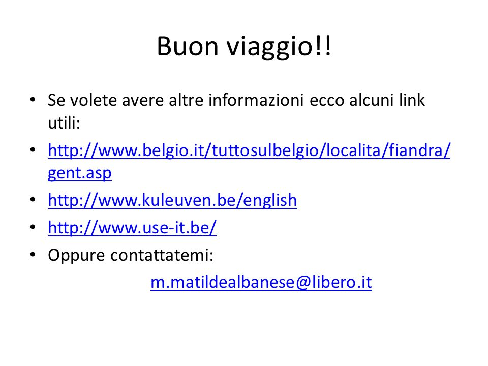 Buon viaggio!! Se volete avere altre informazioni ecco alcuni link utili: http://www.belgio.it/tuttosulbelgio/localita/fiandra/gent.asp.