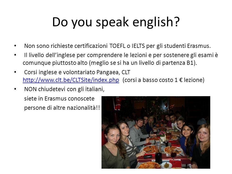 Do you speak english Non sono richieste certificazioni TOEFL o IELTS per gli studenti Erasmus.