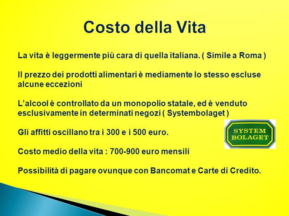 Costo della Vita La vita è leggermente più cara di quella italiana. ( Simile a Roma )