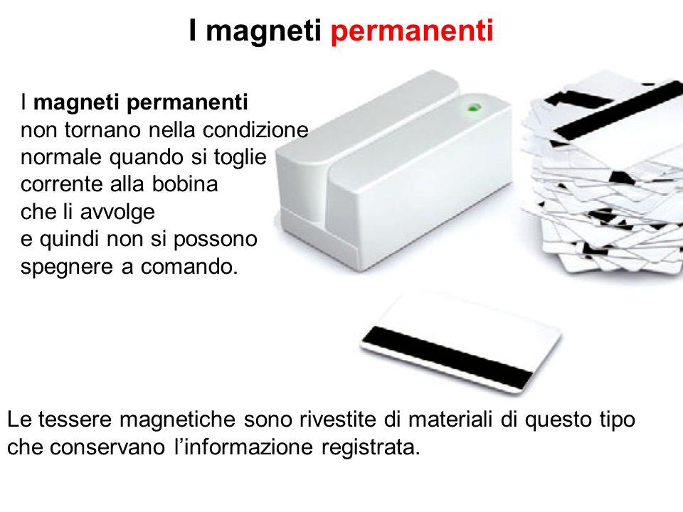 I magneti permanenti I magneti permanenti non tornano nella condizione