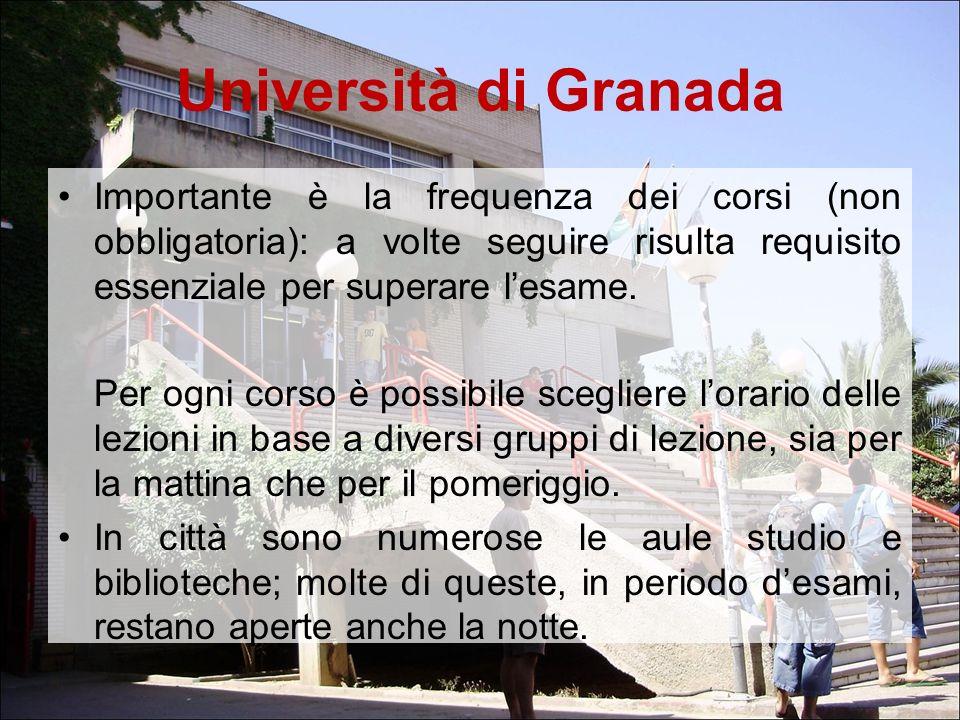 Università di Granada Importante è la frequenza dei corsi (non obbligatoria): a volte seguire risulta requisito essenziale per superare l'esame.