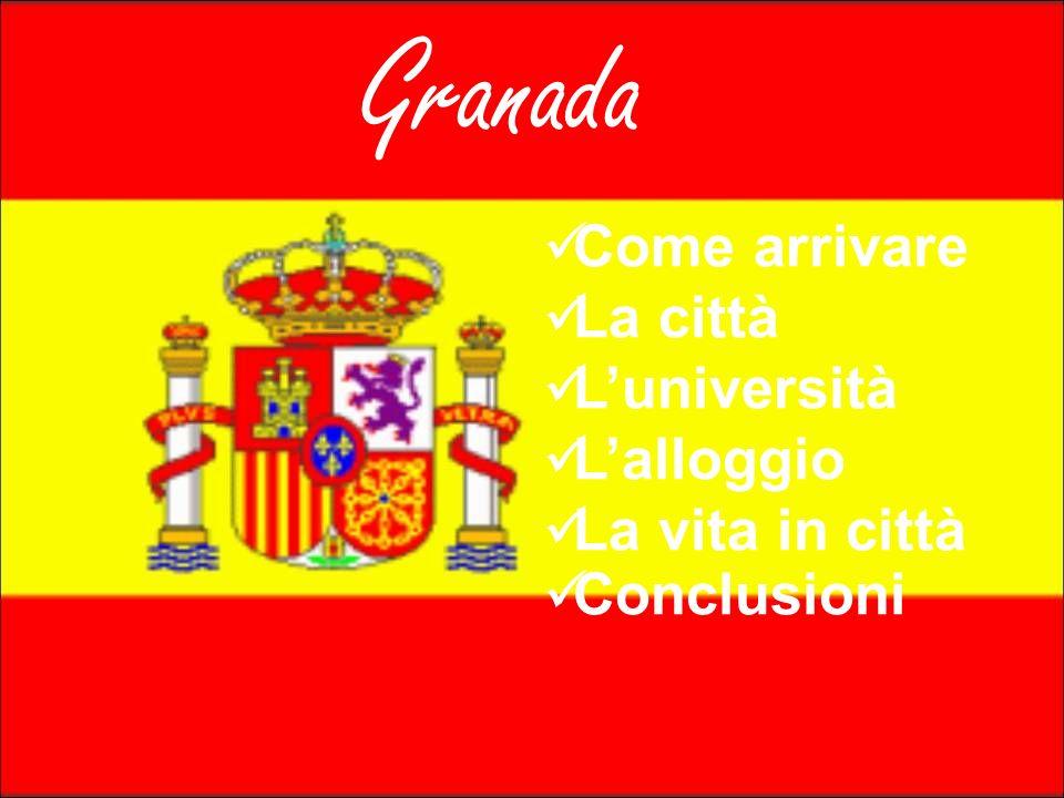 Granada Come arrivare La città L'università L'alloggio La vita in città Conclusioni