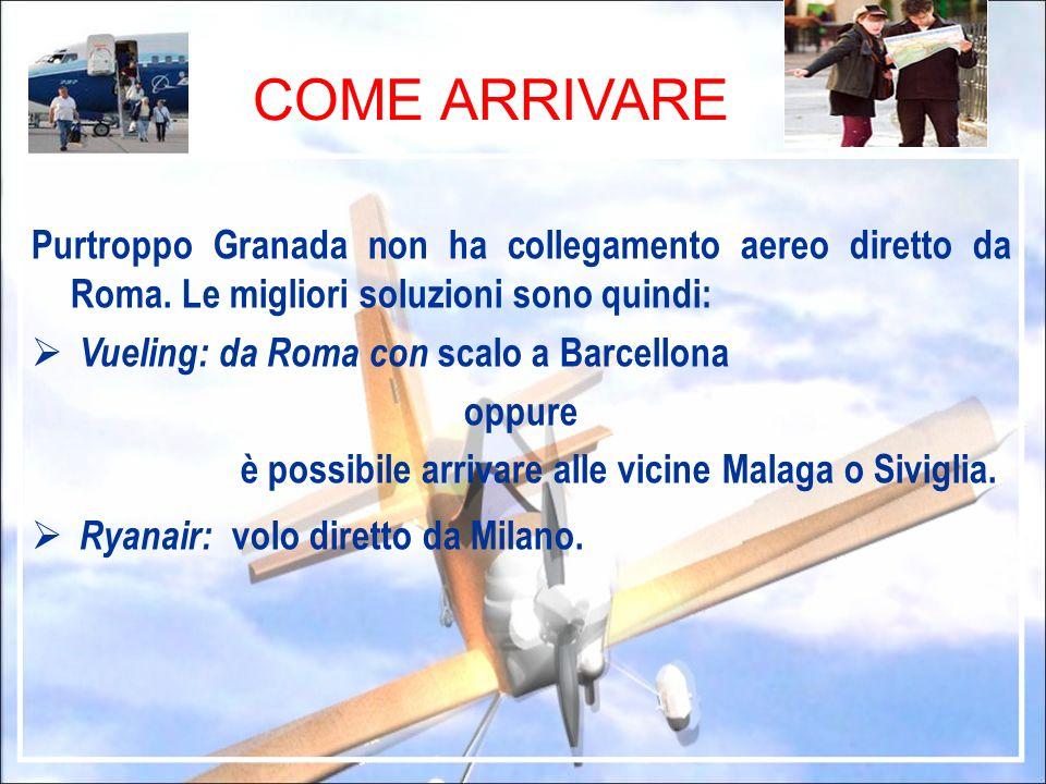 COME ARRIVARE Purtroppo Granada non ha collegamento aereo diretto da Roma. Le migliori soluzioni sono quindi: