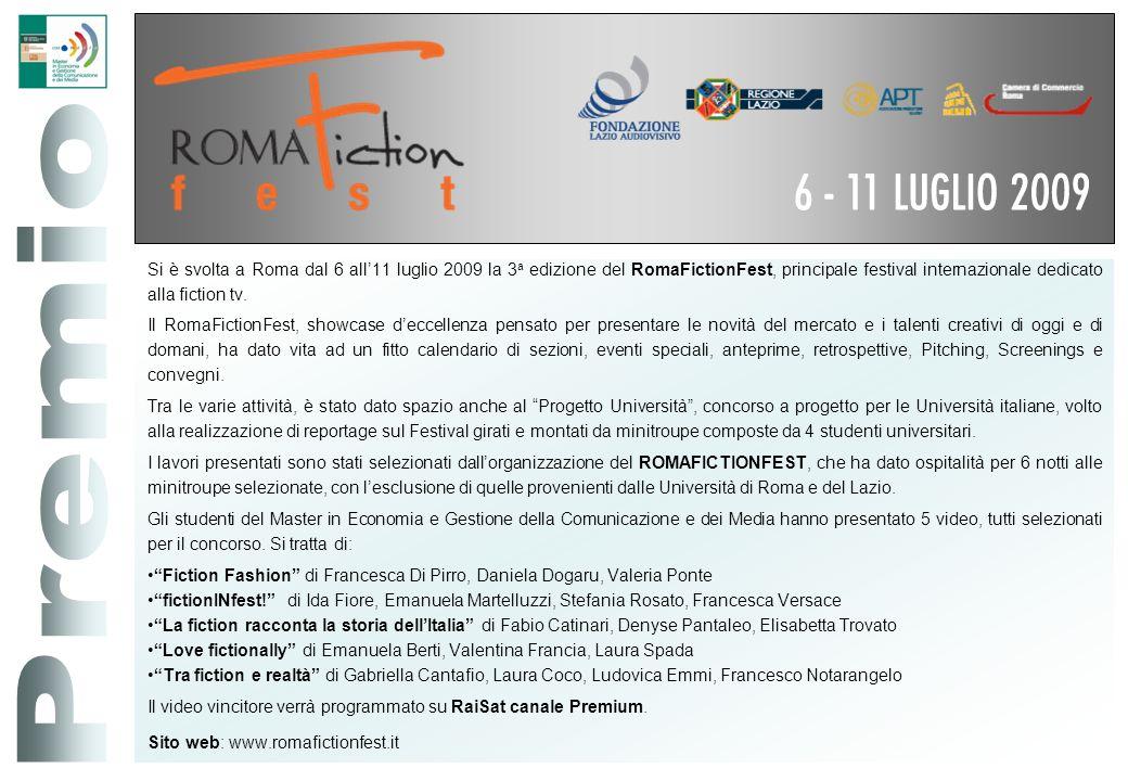 Si è svolta a Roma dal 6 all'11 luglio 2009 la 3a edizione del RomaFictionFest, principale festival internazionale dedicato alla fiction tv.