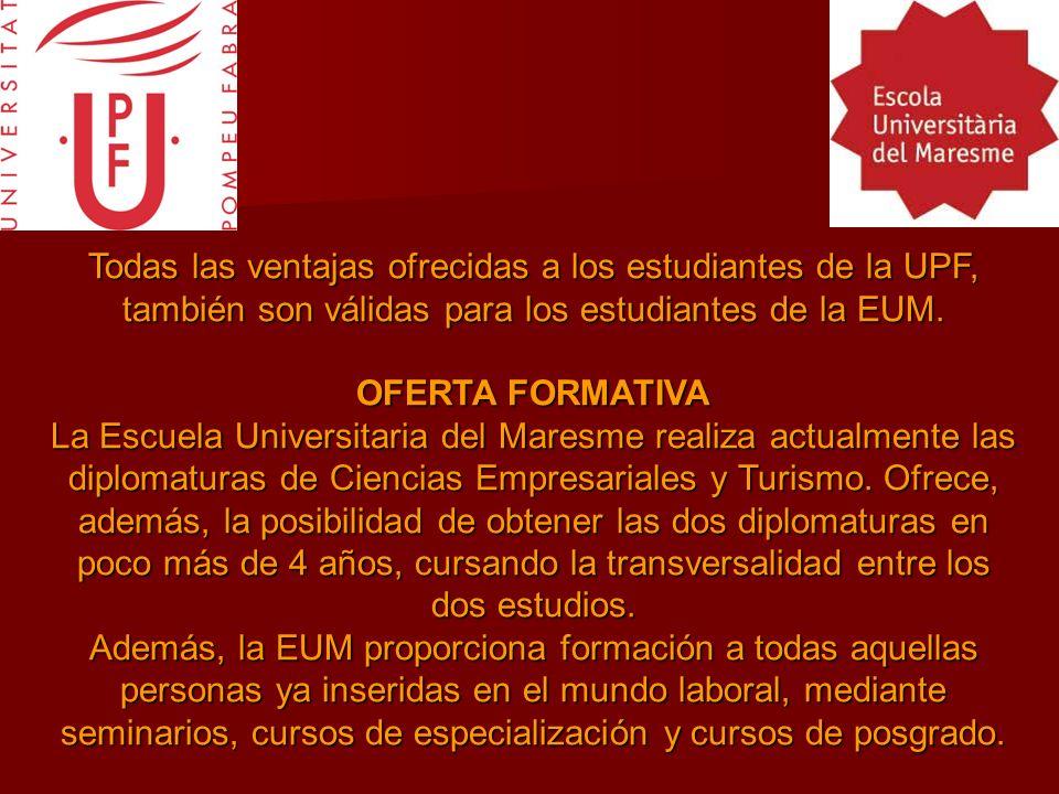 Todas las ventajas ofrecidas a los estudiantes de la UPF, también son válidas para los estudiantes de la EUM.