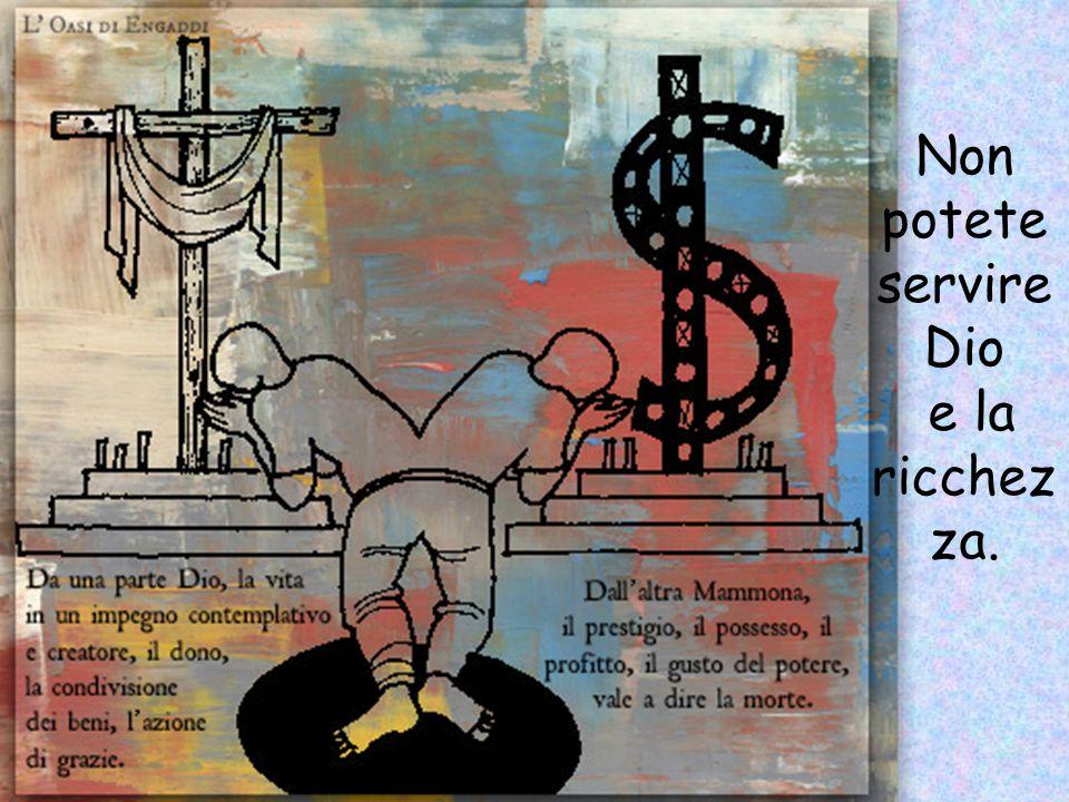 Non potete servire Dio e la ricchezza.