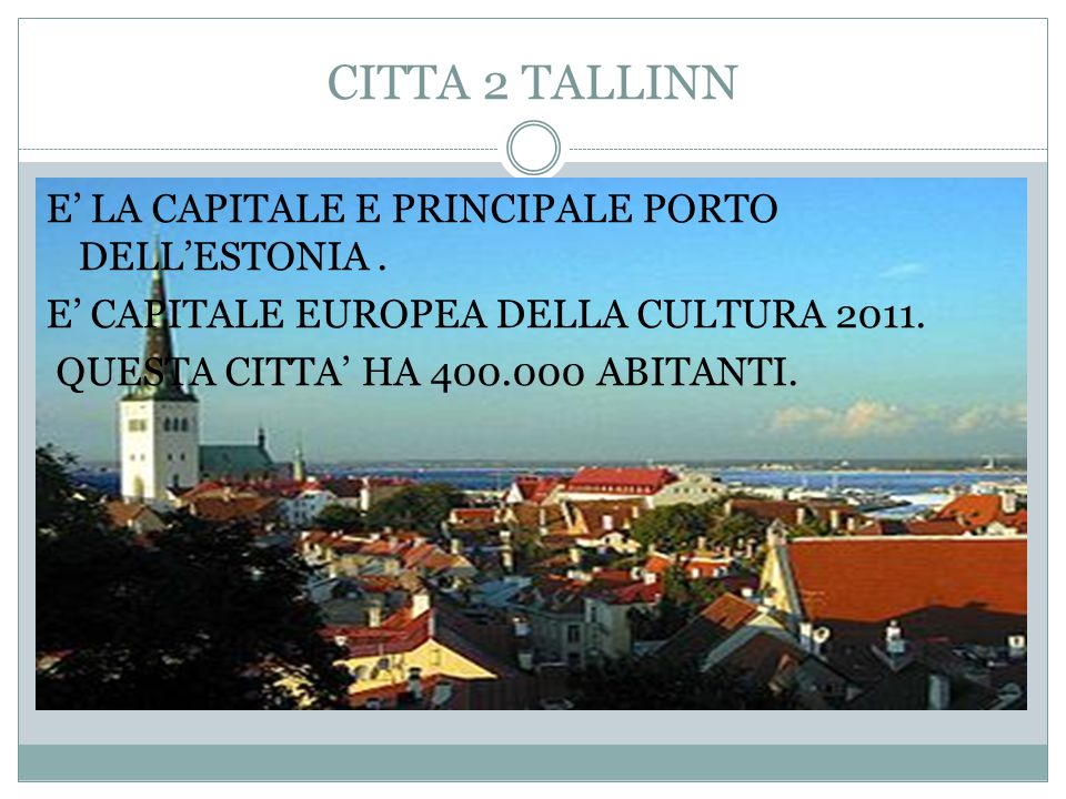 CITTA 2 TALLINN E' LA CAPITALE E PRINCIPALE PORTO DELL'ESTONIA .