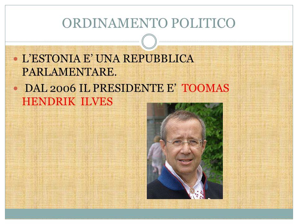 ORDINAMENTO POLITICO L'ESTONIA E' UNA REPUBBLICA PARLAMENTARE.