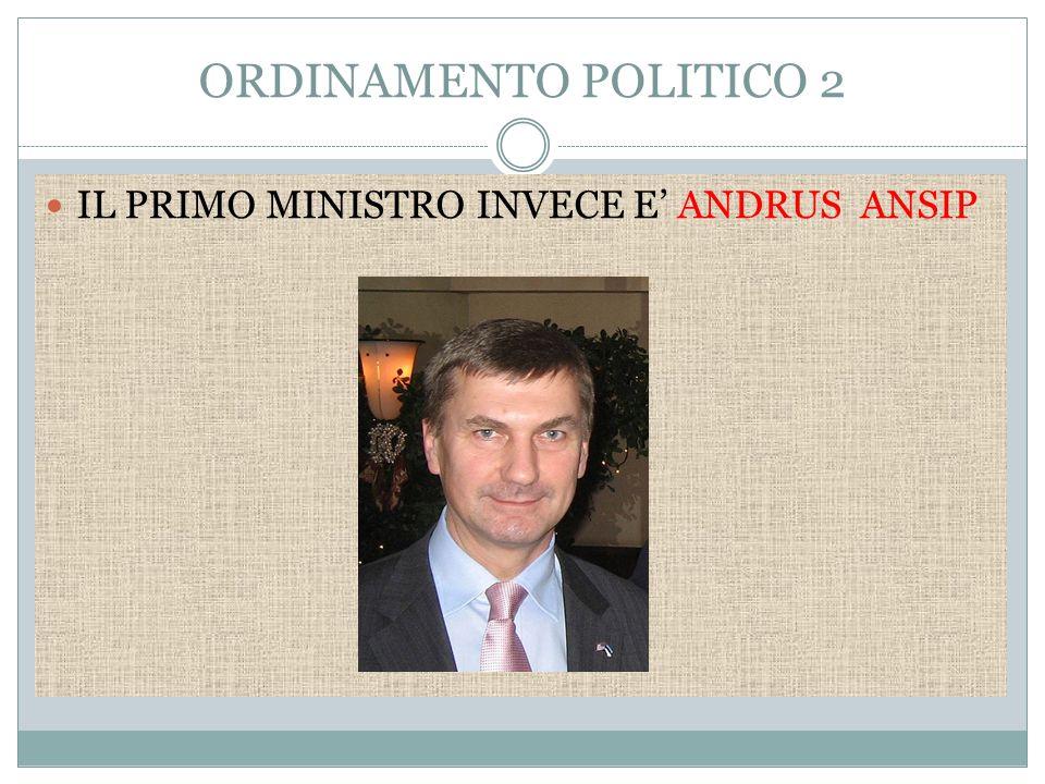 ORDINAMENTO POLITICO 2 IL PRIMO MINISTRO INVECE E' ANDRUS ANSIP