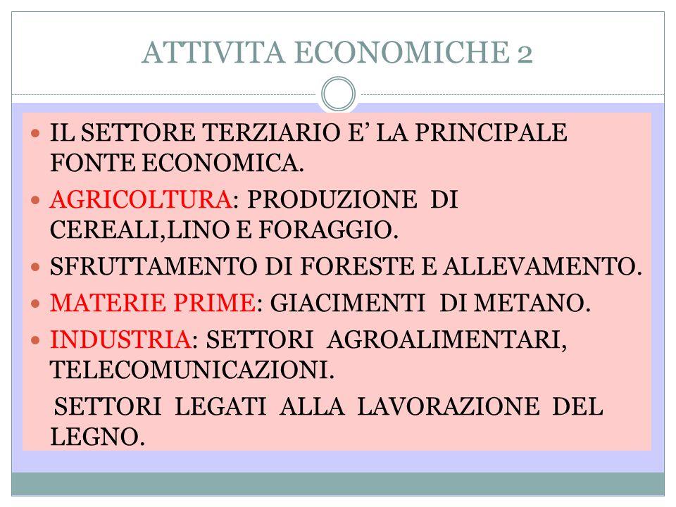 ATTIVITA ECONOMICHE 2 IL SETTORE TERZIARIO E' LA PRINCIPALE FONTE ECONOMICA. AGRICOLTURA: PRODUZIONE DI CEREALI,LINO E FORAGGIO.