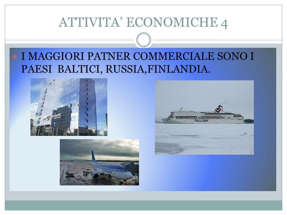 ATTIVITA' ECONOMICHE 4 I MAGGIORI PATNER COMMERCIALE SONO I PAESI BALTICI, RUSSIA,FINLANDIA.