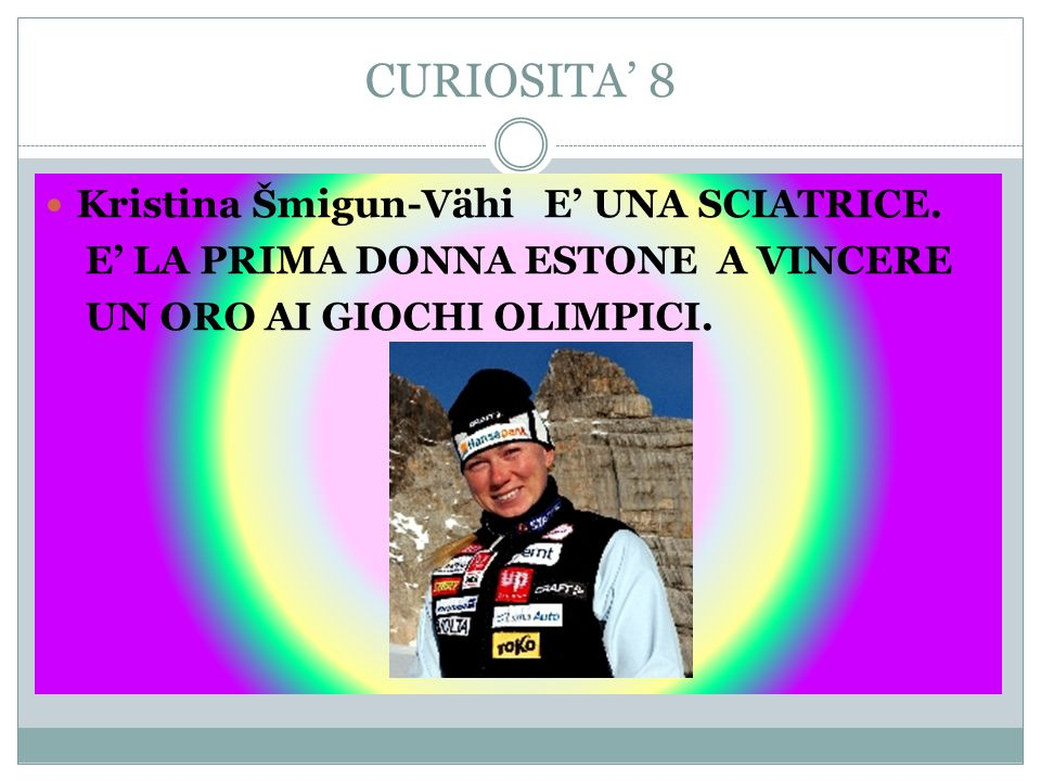 CURIOSITA' 8 Kristina Šmigun-Vähi E' UNA SCIATRICE.