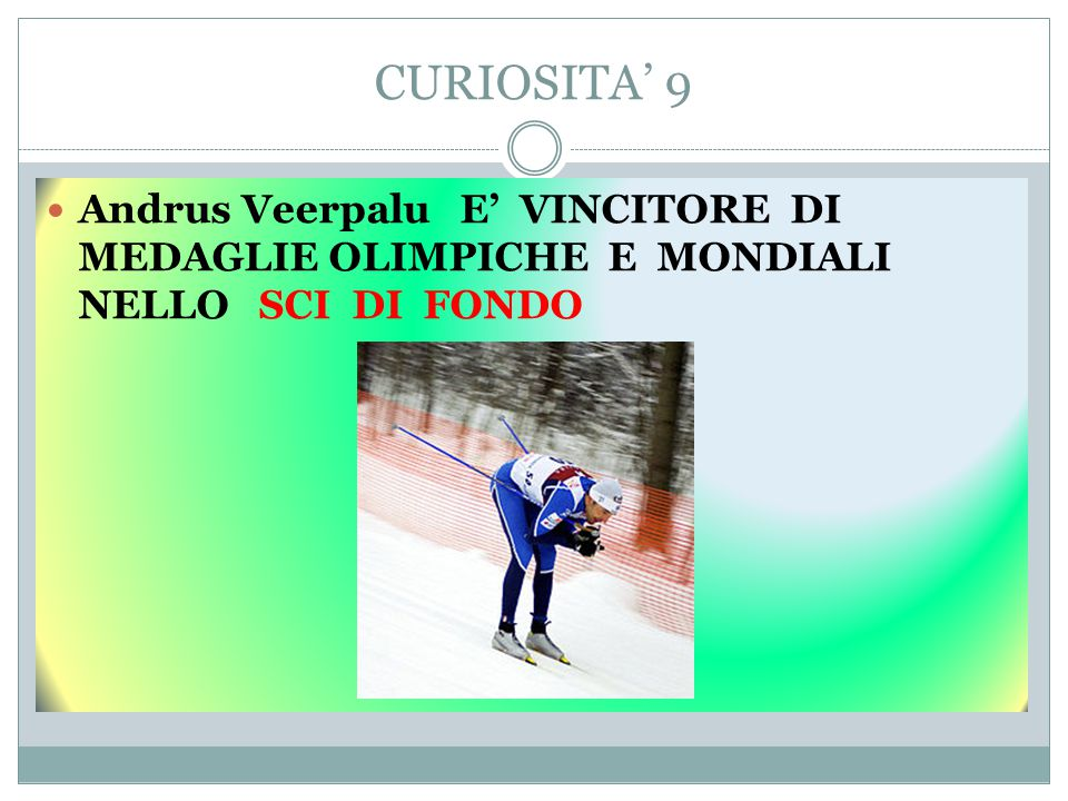 CURIOSITA' 9 Andrus Veerpalu E' VINCITORE DI MEDAGLIE OLIMPICHE E MONDIALI NELLO SCI DI FONDO.