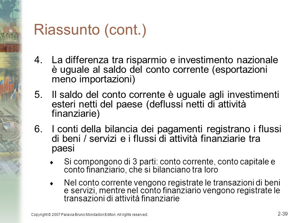 Riassunto (cont.) La differenza tra risparmio e investimento nazionale è uguale al saldo del conto corrente (esportazioni meno importazioni)