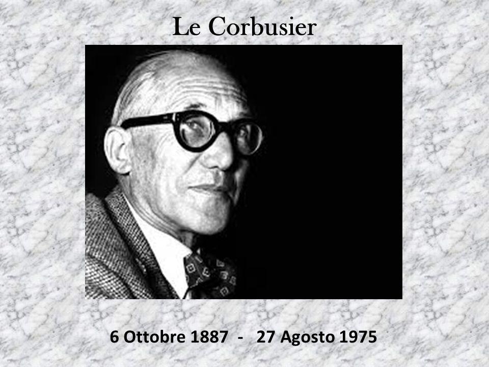 Le Corbusier 6 Ottobre 1887 - 27 Agosto 1975