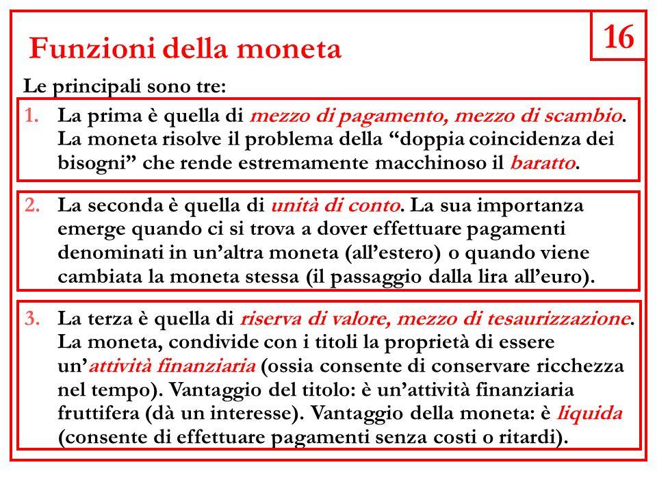 16 Funzioni della moneta Le principali sono tre: