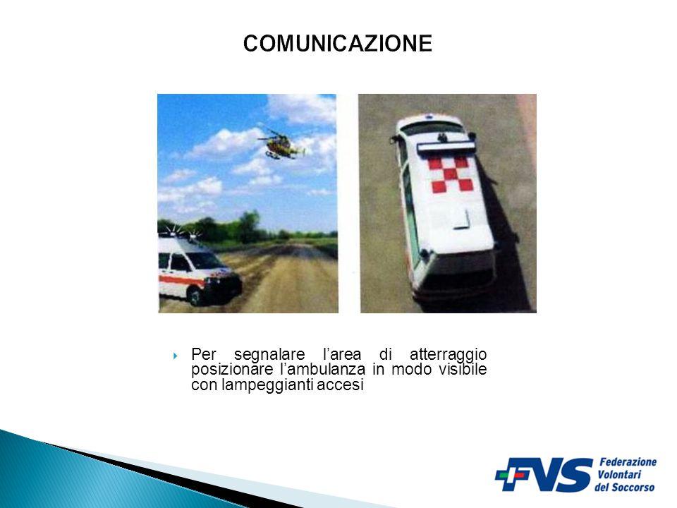 COMUNICAZIONE Per segnalare l'area di atterraggio posizionare l'ambulanza in modo visibile con lampeggianti accesi.