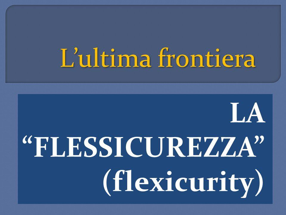 LA FLESSICUREZZA (flexicurity)