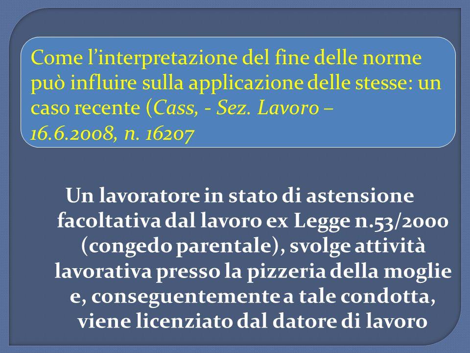 Come l'interpretazione del fine delle norme può influire sulla applicazione delle stesse: un caso recente (Cass, - Sez. Lavoro – 16.6.2008, n. 16207