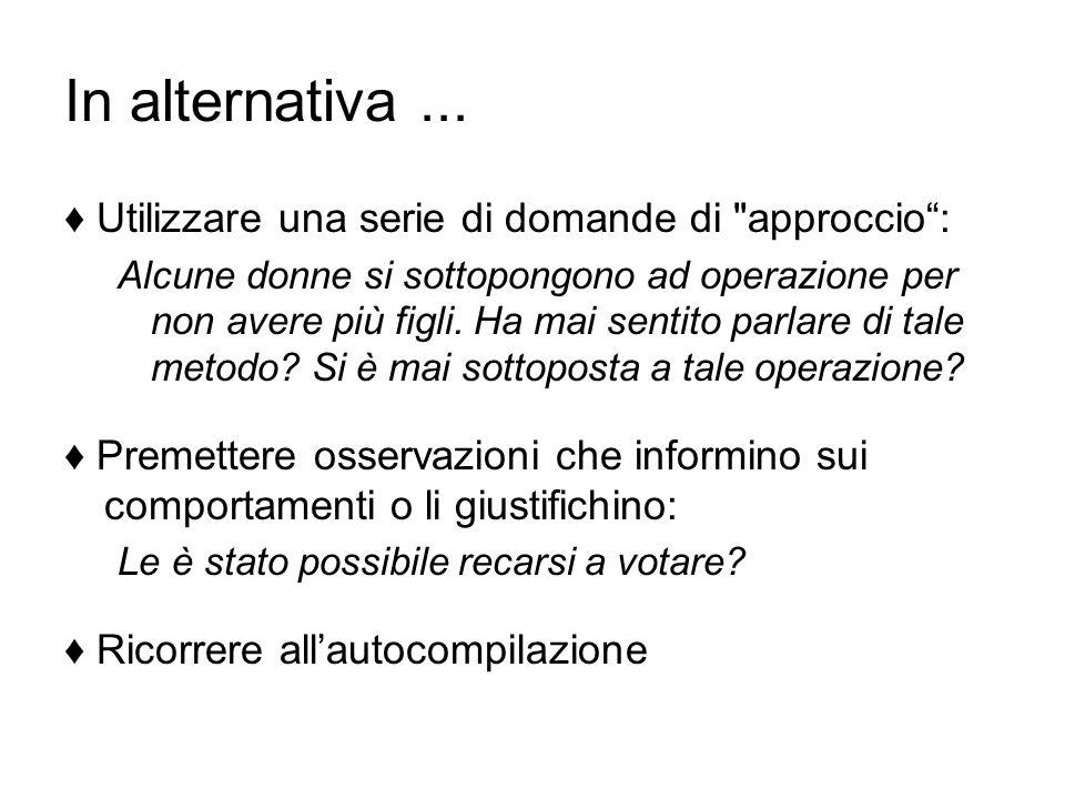 In alternativa ... ♦ Utilizzare una serie di domande di approccio :