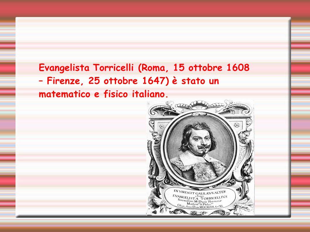 Evangelista Torricelli (Roma, 15 ottobre 1608 – Firenze, 25 ottobre 1647) è stato un matematico e fisico italiano.