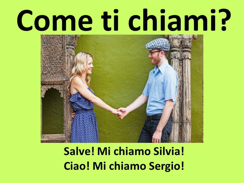 Salve! Mi chiamo Silvia! Ciao! Mi chiamo Sergio!