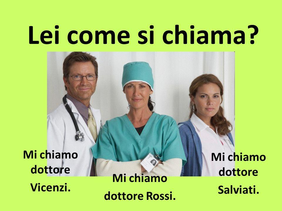 Lei come si chiama Mi chiamo dottore Vicenzi.