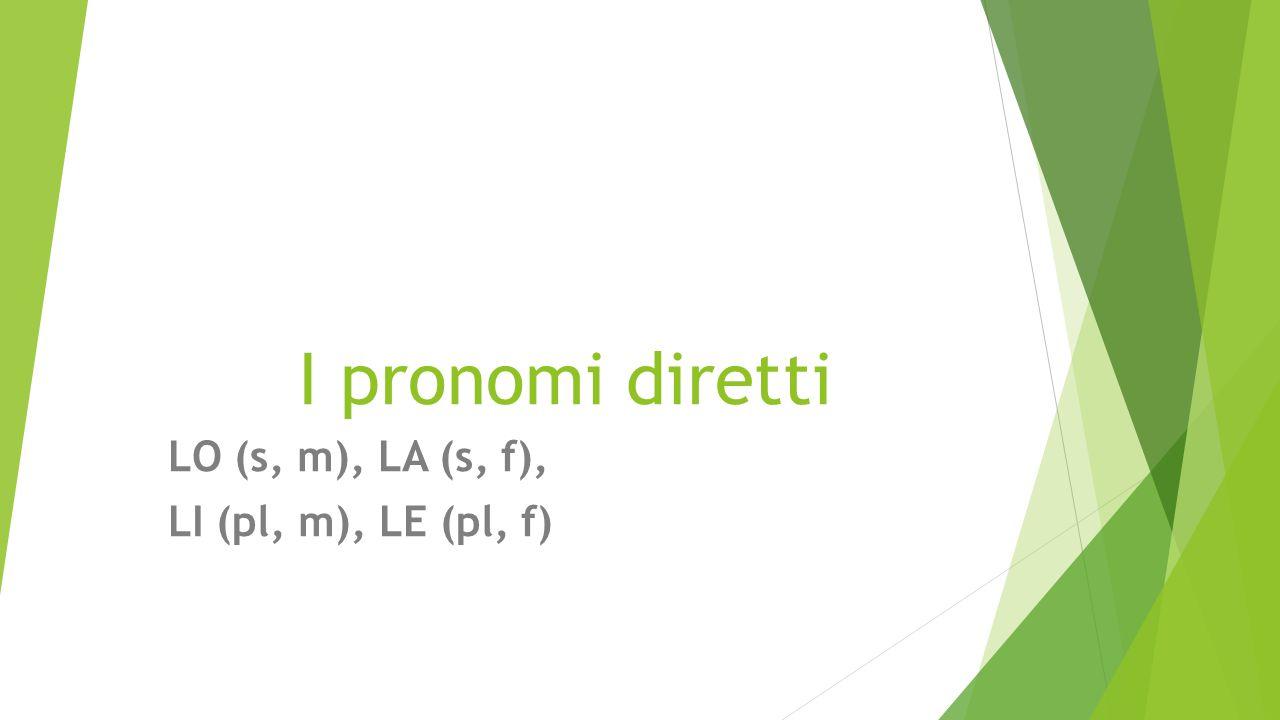 LO (s, m), LA (s, f), LI (pl, m), LE (pl, f)