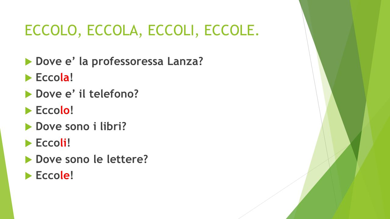 ECCOLO, ECCOLA, ECCOLI, ECCOLE.