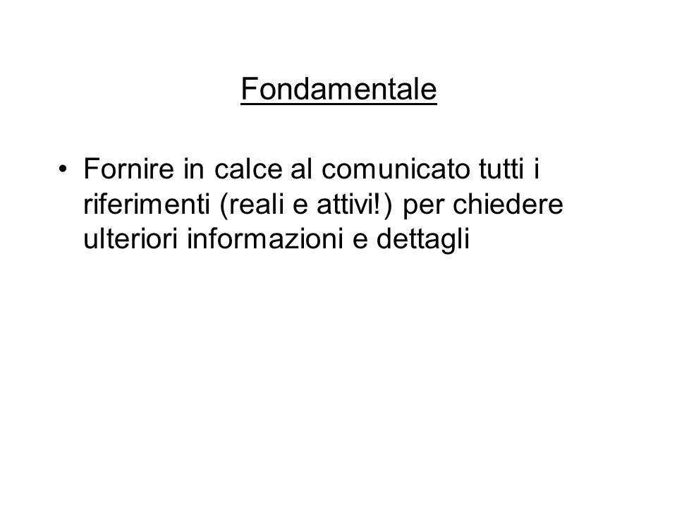 Fondamentale Fornire in calce al comunicato tutti i riferimenti (reali e attivi!) per chiedere ulteriori informazioni e dettagli.
