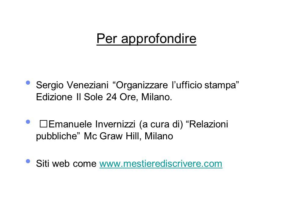 Per approfondire Sergio Veneziani Organizzare l'ufficio stampa Edizione Il Sole 24 Ore, Milano.