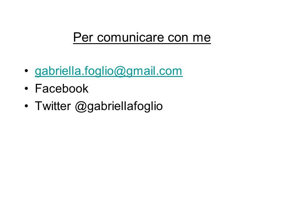 Per comunicare con me gabriella.foglio@gmail.com Facebook