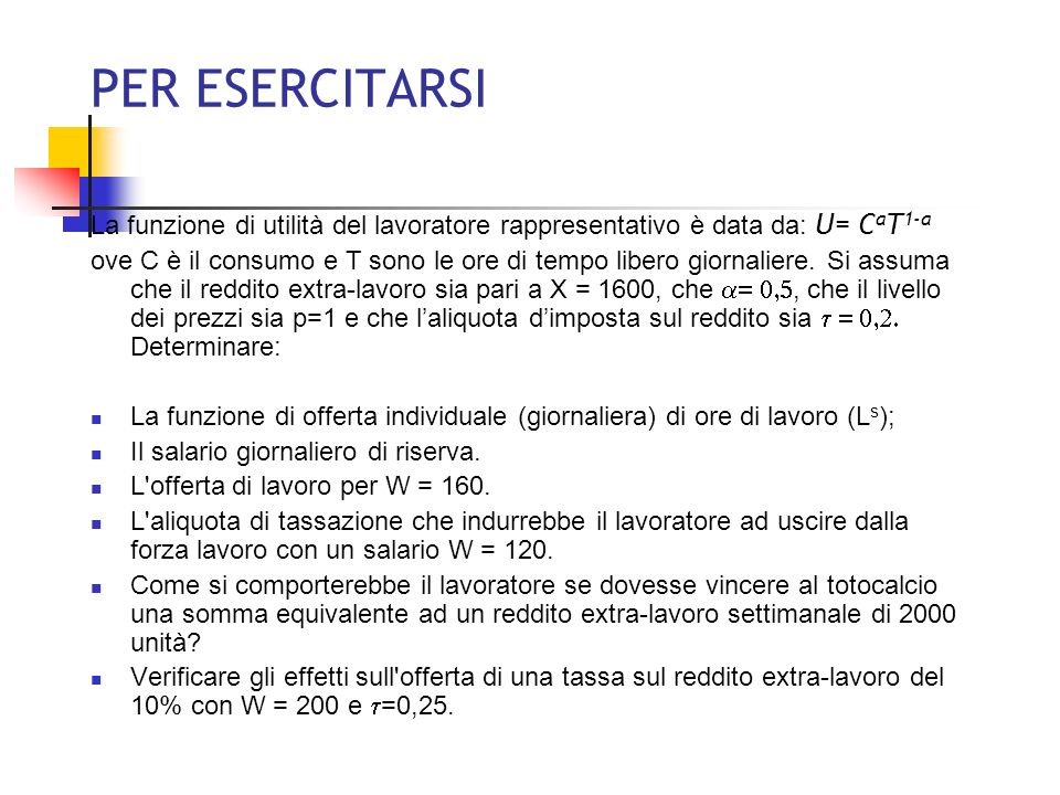 PER ESERCITARSI La funzione di utilità del lavoratore rappresentativo è data da: U= CaT1-a.