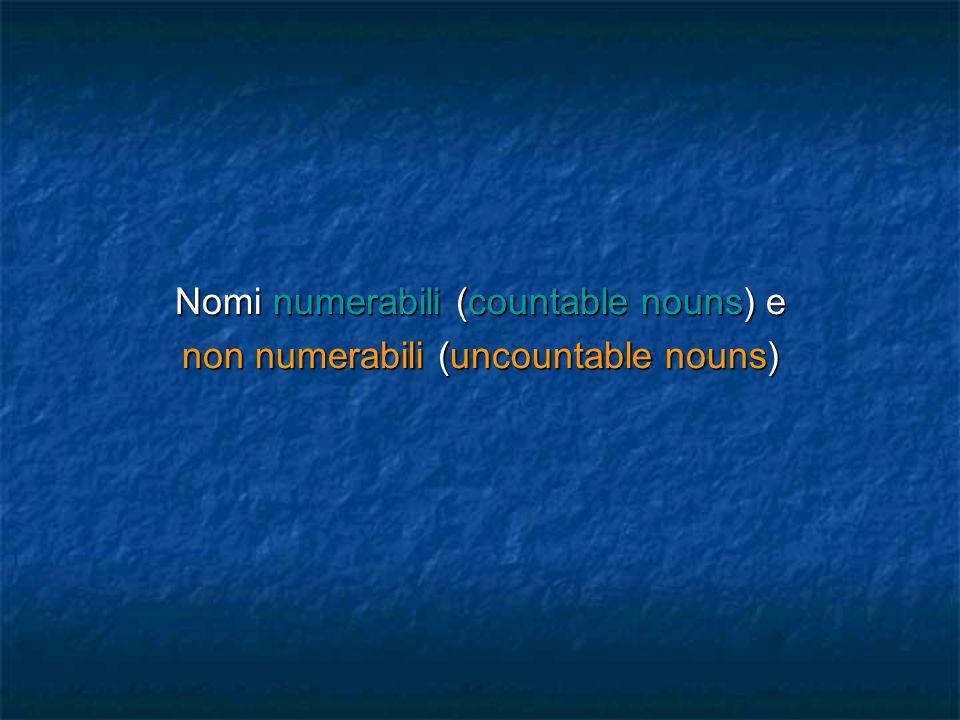 Nomi numerabili (countable nouns) e non numerabili (uncountable nouns)