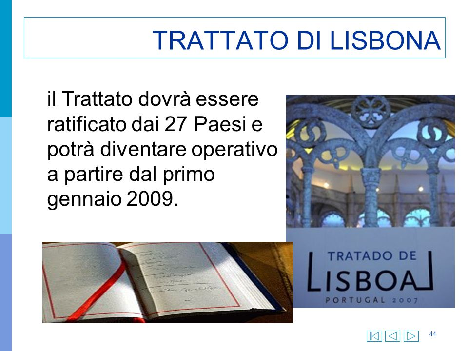 TRATTATO DI LISBONA il Trattato dovrà essere ratificato dai 27 Paesi e potrà diventare operativo a partire dal primo gennaio 2009.