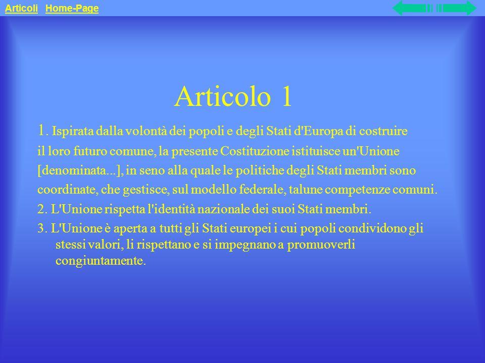 Articoli Home-Page Articolo 1. 1. Ispirata dalla volontà dei popoli e degli Stati d Europa di costruire.