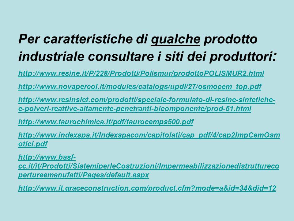 Per caratteristiche di qualche prodotto industriale consultare i siti dei produttori:
