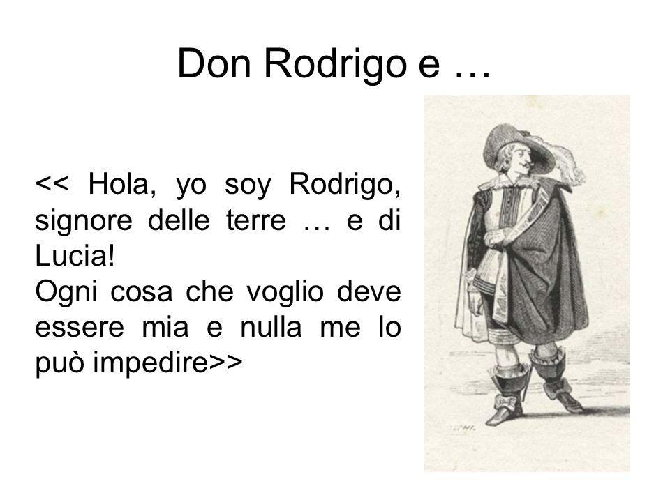 Don Rodrigo e … << Hola, yo soy Rodrigo, signore delle terre … e di Lucia.