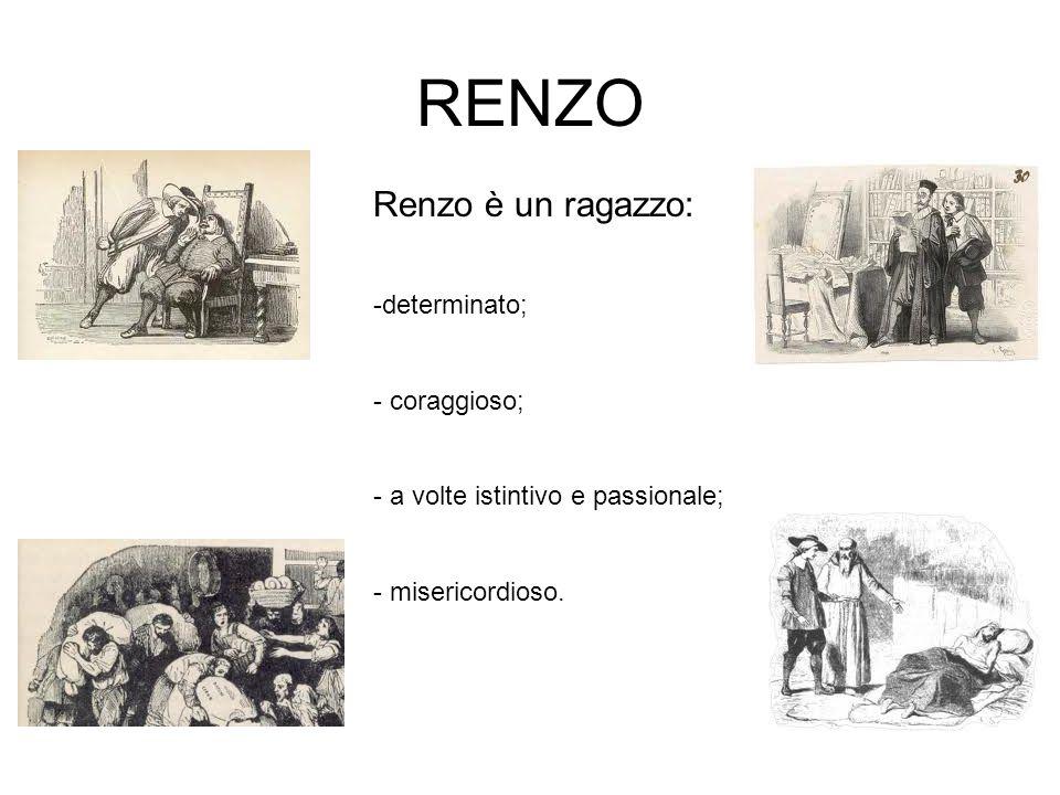 RENZO Renzo è un ragazzo: determinato; coraggioso;