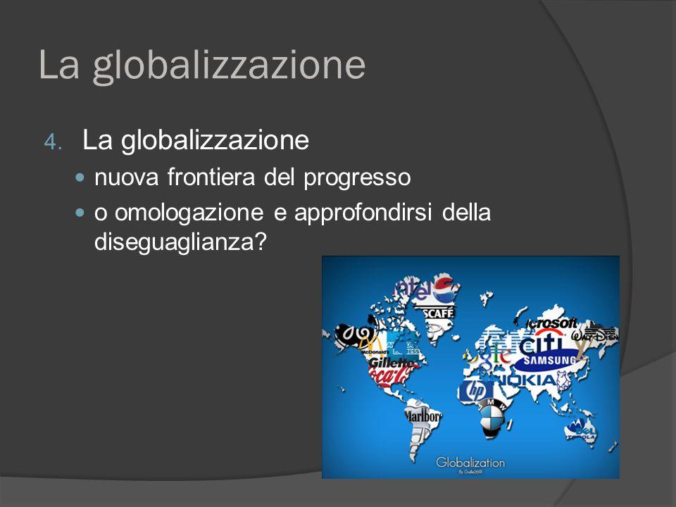 La globalizzazione La globalizzazione nuova frontiera del progresso