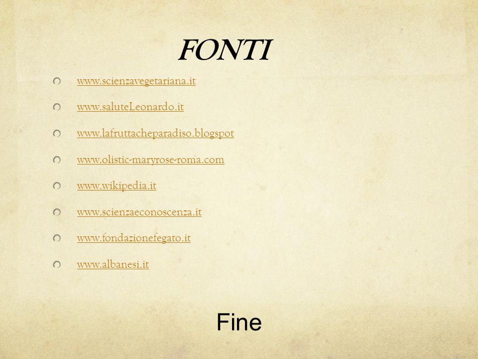 FONTI Fine www.scienzavegetariana.it www.saluteLeonardo.it